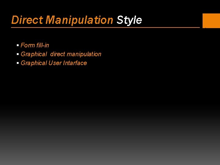 Direct Manipulation Style § Form fill-in § Graphical direct manipulation § Graphical User Intarface