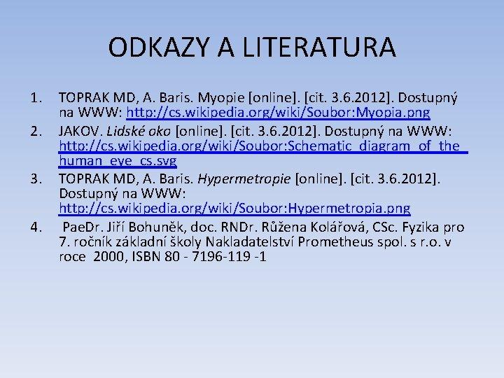ODKAZY A LITERATURA 1. 2. 3. 4. TOPRAK MD, A. Baris. Myopie [online]. [cit.