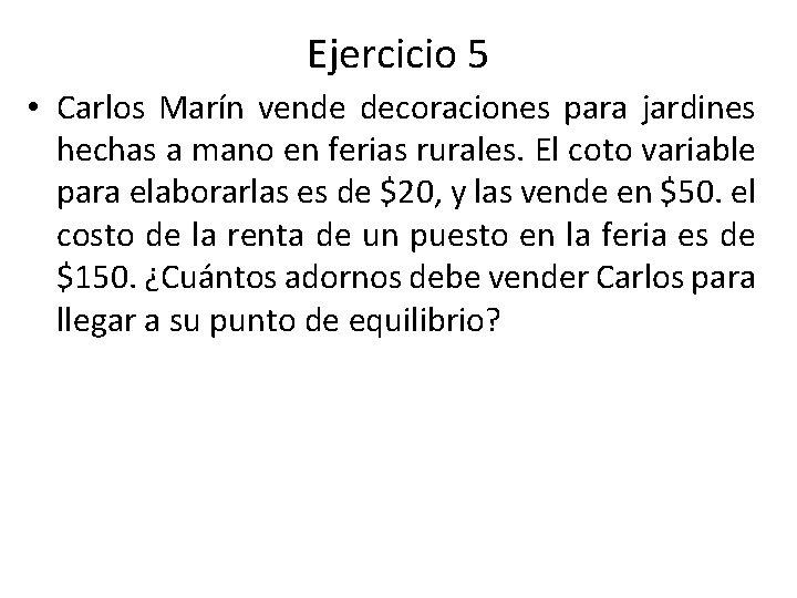 Ejercicio 5 • Carlos Marín vende decoraciones para jardines hechas a mano en ferias
