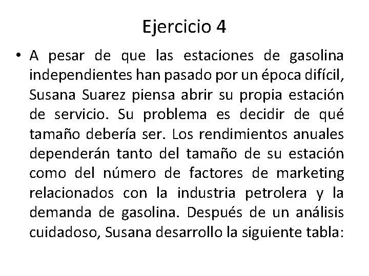 Ejercicio 4 • A pesar de que las estaciones de gasolina independientes han pasado