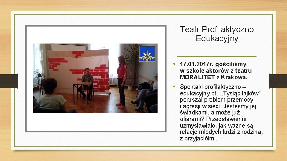 Teatr Profilaktyczno -Edukacyjny • 17. 01. 2017 r. gościliśmy w szkole aktorów z teatru