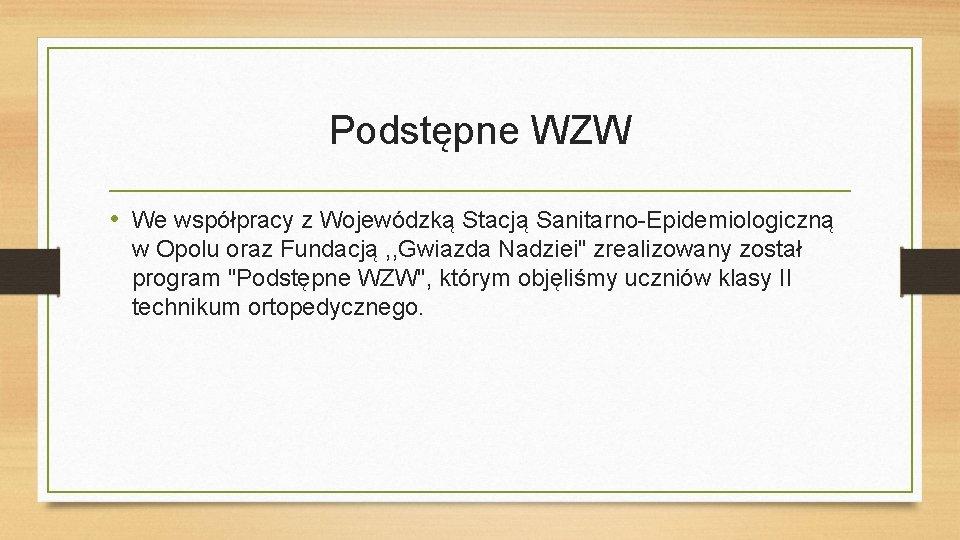Podstępne WZW • We współpracy z Wojewódzką Stacją Sanitarno-Epidemiologiczną w Opolu oraz Fundacją ,