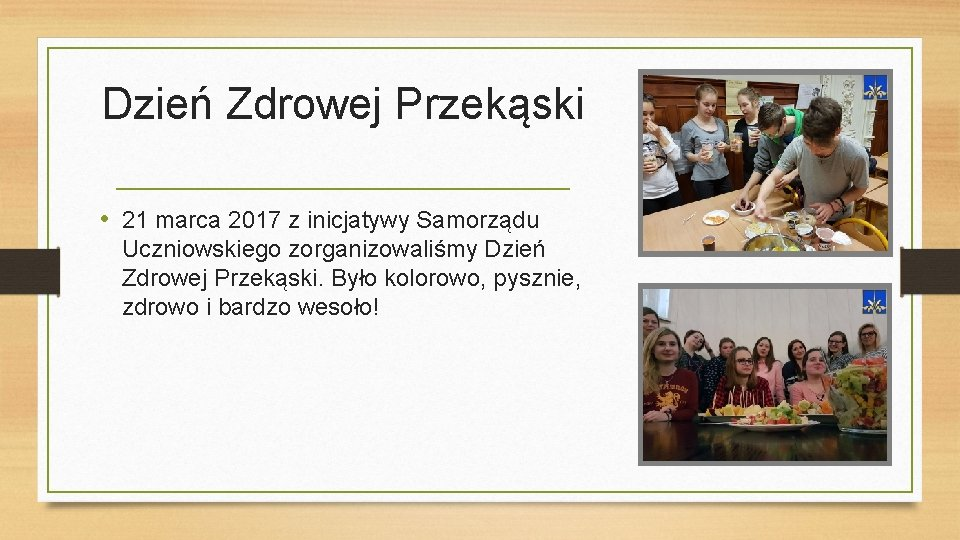 Dzień Zdrowej Przekąski • 21 marca 2017 z inicjatywy Samorządu Uczniowskiego zorganizowaliśmy Dzień Zdrowej