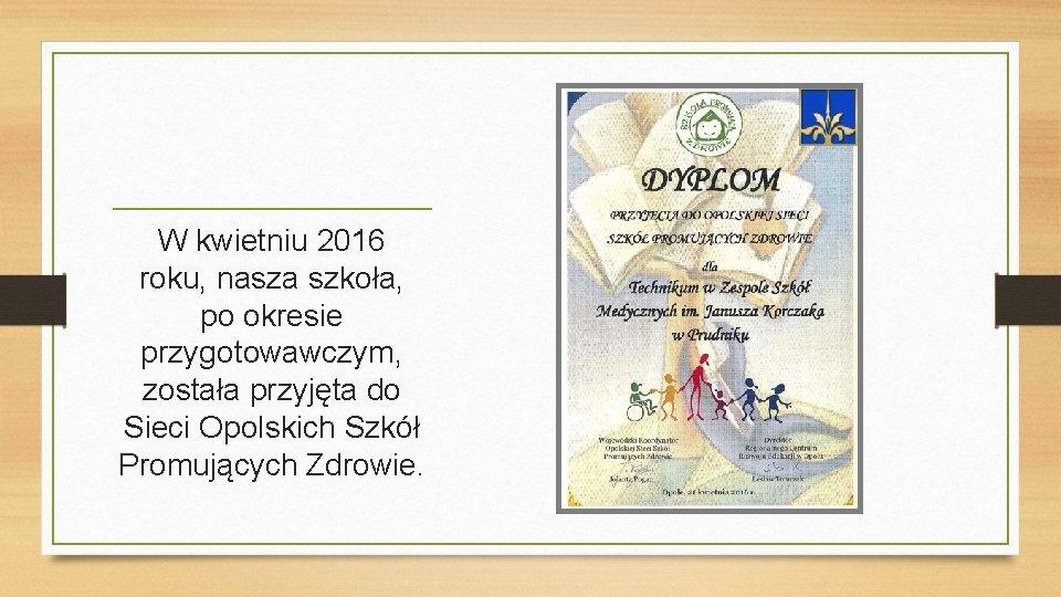 W kwietniu 2016 roku, nasza szkoła, po okresie przygotowawczym, została przyjęta do Sieci Opolskich