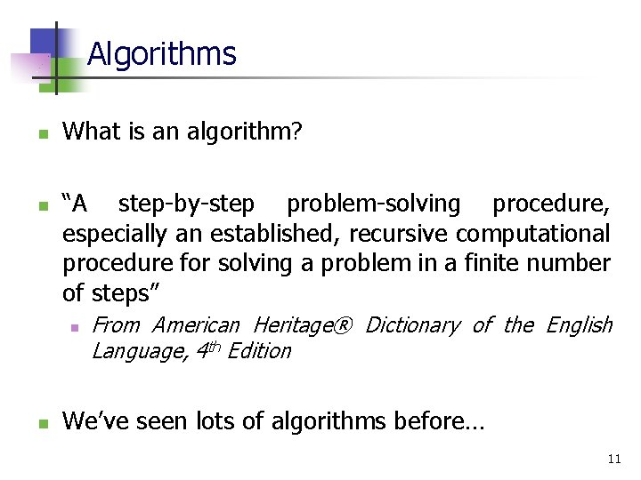 """Algorithms n n What is an algorithm? """"A step-by-step problem-solving procedure, especially an established,"""