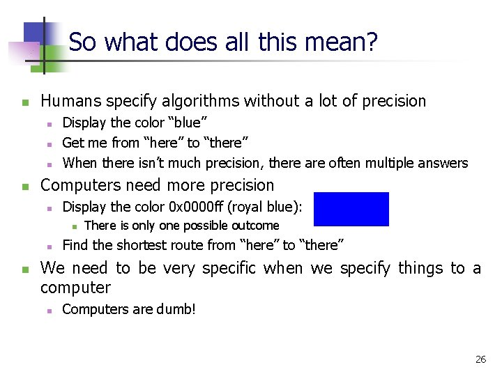 So what does all this mean? n Humans specify algorithms without a lot of
