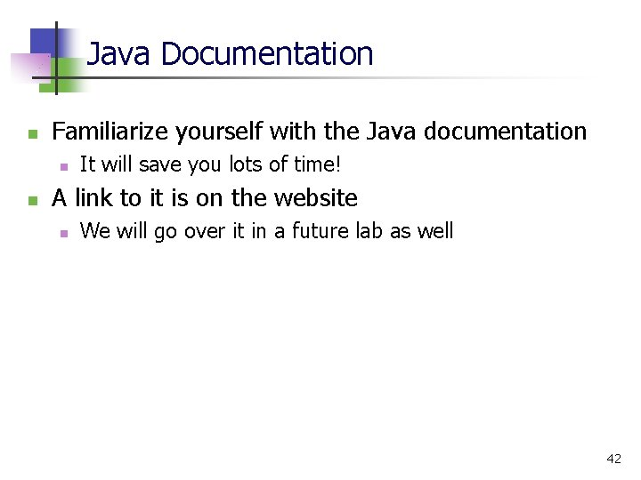 Java Documentation n Familiarize yourself with the Java documentation n n It will save
