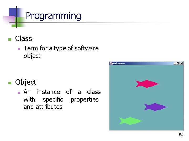 Programming n Class n n Term for a type of software object Object n