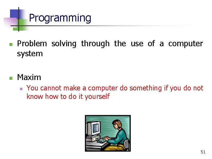 Programming n n Problem solving through the use of a computer system Maxim n