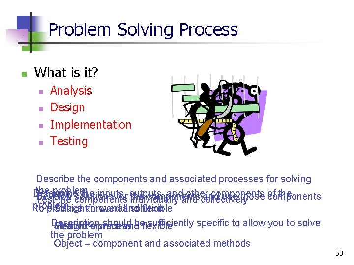Problem Solving Process n What is it? n n Analysis Design Implementation Testing Describe