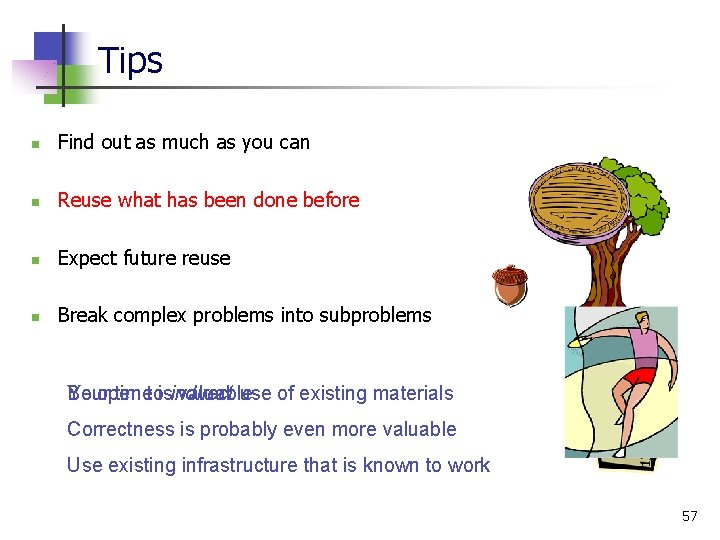 Tips n Find out as much as you can n Reuse what has been