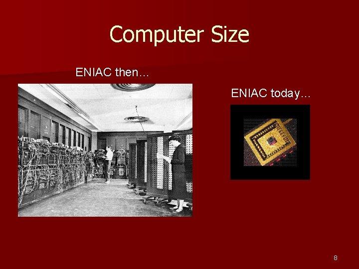 Computer Size ENIAC then… ENIAC today… 8