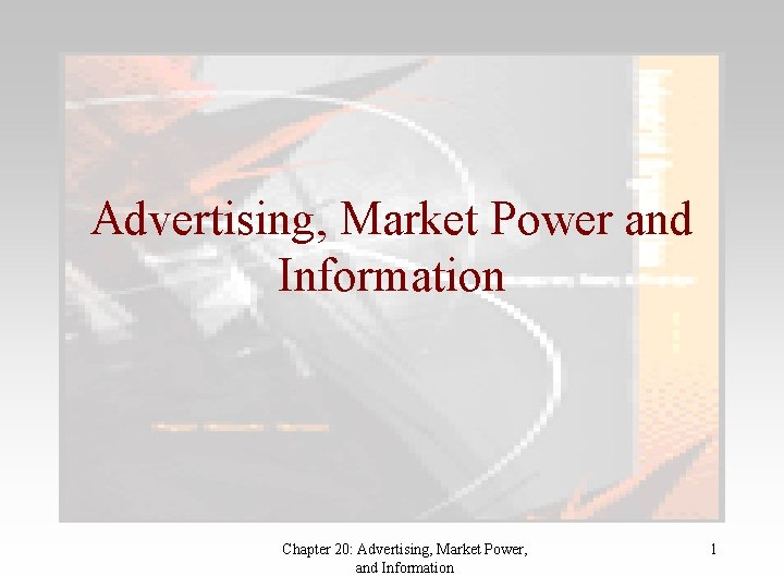 Advertising, Market Power and Information Chapter 20: Advertising, Market Power, and Information 1