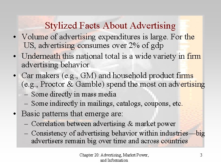 Stylized Facts About Advertising • Volume of advertising expenditures is large. For the US,