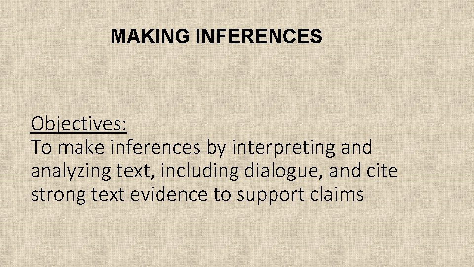 MAKING INFERENCES Objectives: To make inferences by interpreting and analyzing text, including dialogue, and