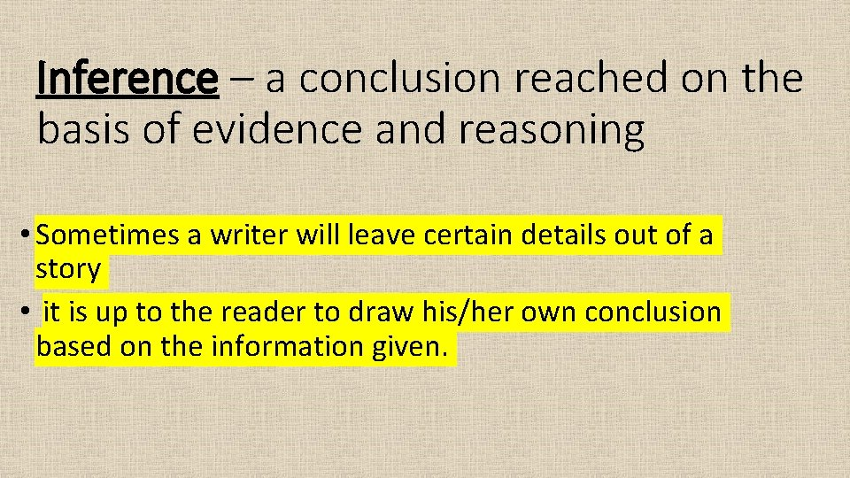 Inference – a conclusion reached on the basis of evidence and reasoning • Sometimes