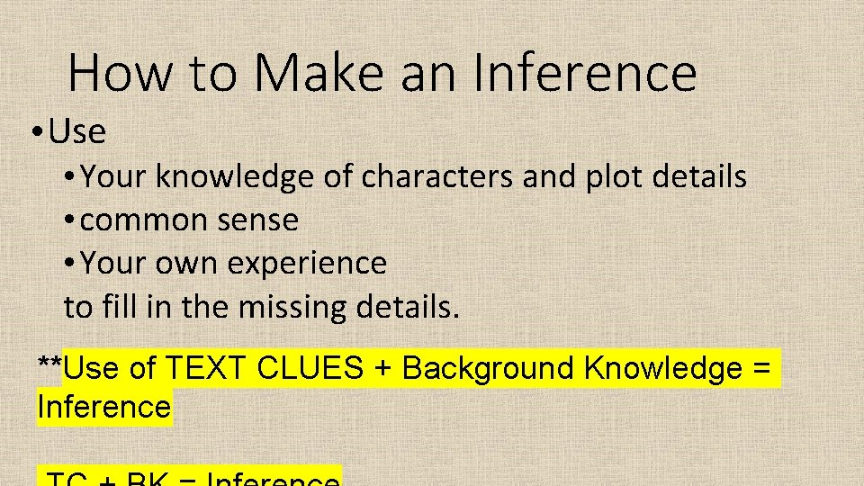 How to Make an Inference • Use • Your knowledge of characters and plot
