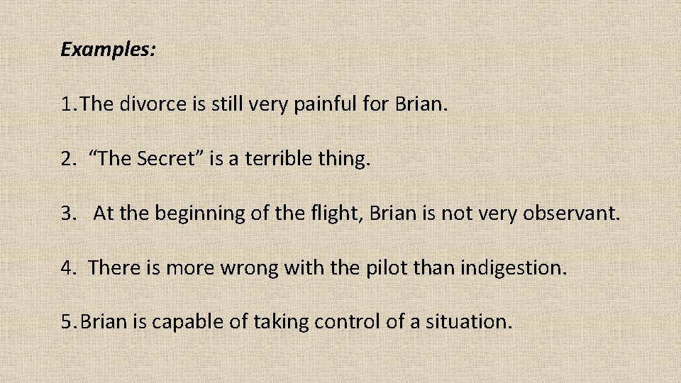"""Examples: 1. The divorce is still very painful for Brian. 2. """"The Secret"""" is"""