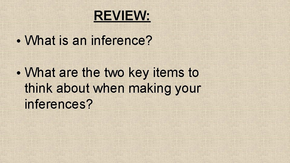 REVIEW: • What is an inference? • What are the two key items to