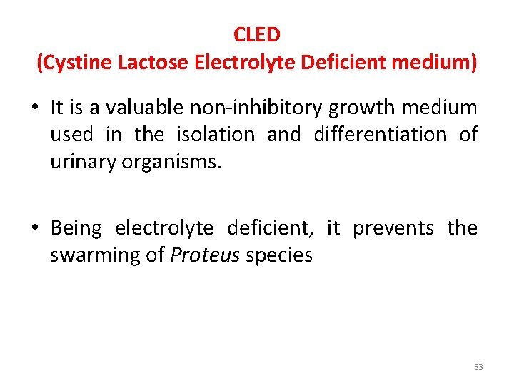 CLED (Cystine Lactose Electrolyte Deficient medium) • It is a valuable non-inhibitory growth medium