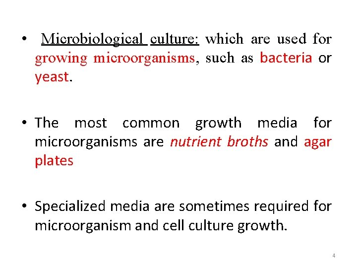 • Microbiological culture: which are used for growing microorganisms, such as bacteria or