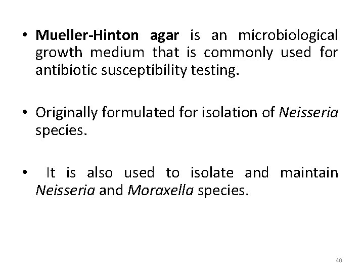 • Mueller-Hinton agar is an microbiological growth medium that is commonly used for