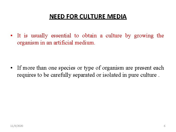 NEED FOR CULTURE MEDIA • It is usually essential to obtain a culture by