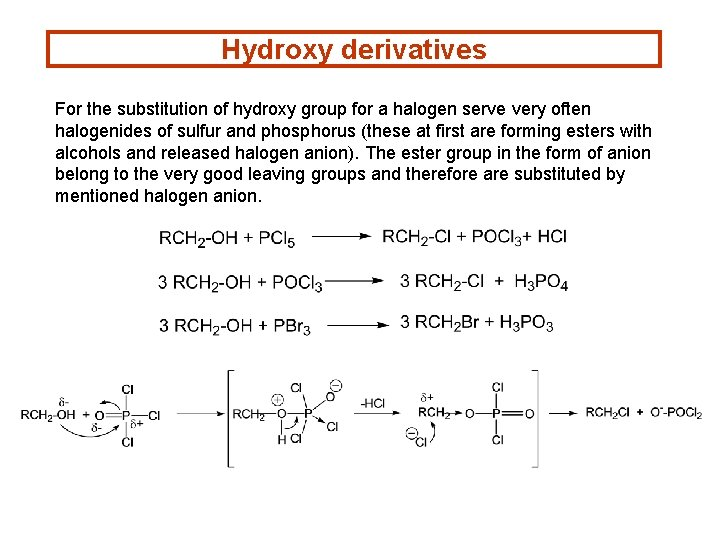 Hydroxy derivatives For the substitution of hydroxy group for a halogen serve very often