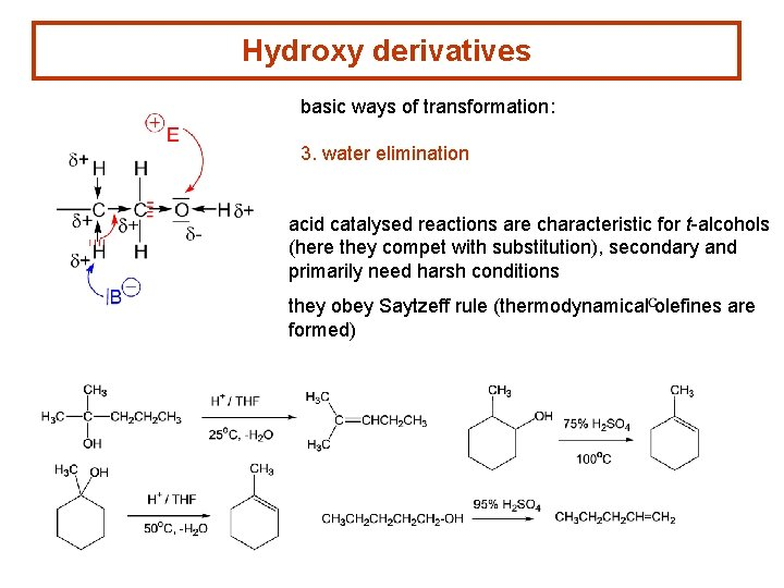 Hydroxy derivatives basic ways of transformation: 3. water elimination acid catalysed reactions are characteristic