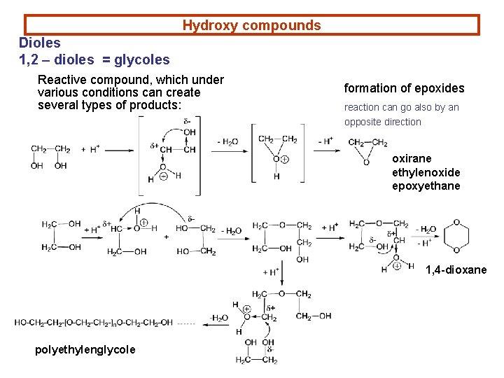 Hydroxy compounds Dioles 1, 2 – dioles = glycoles Reactive compound, which under various