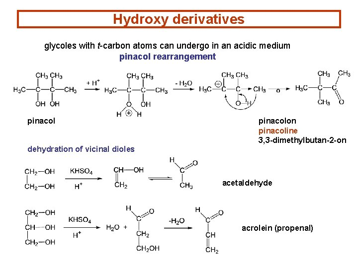 Hydroxy derivatives glycoles with t-carbon atoms can undergo in an acidic medium pinacol rearrangement