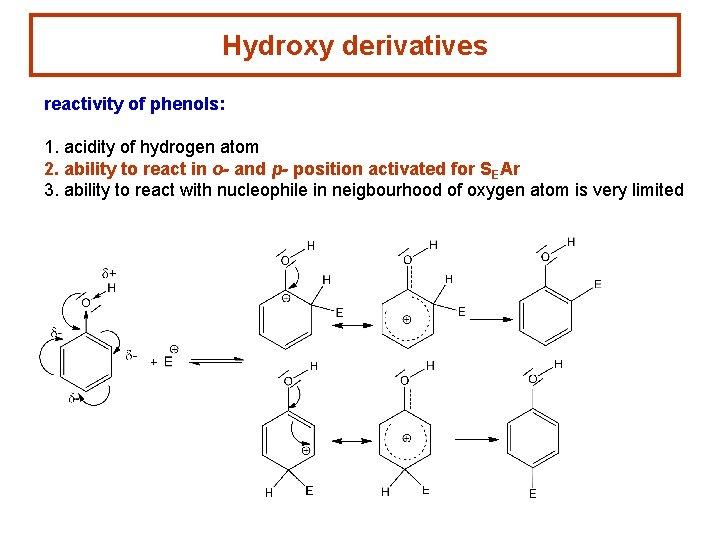 Hydroxy derivatives reactivity of phenols: 1. acidity of hydrogen atom 2. ability to react
