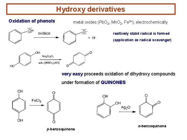 Hydroxy derivatives Oxidation of phenols metal oxides (Pb. O 2, Mn. O 2, Fe