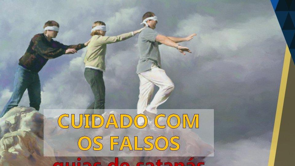 CUIDADO COM OS FALSOS