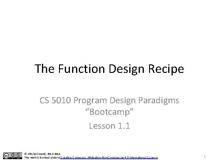 """The Function Design Recipe CS 5010 Program Design Paradigms """"Bootcamp"""" Lesson 1. 1 ©"""