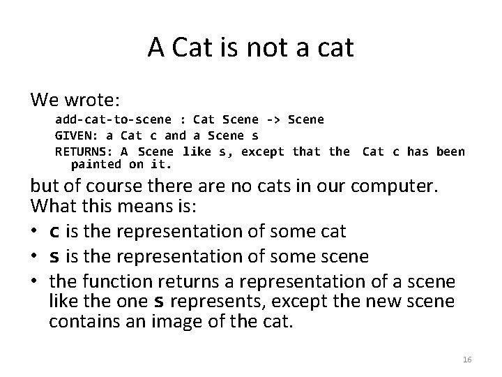 A Cat is not a cat We wrote: add-cat-to-scene : Cat Scene -> Scene