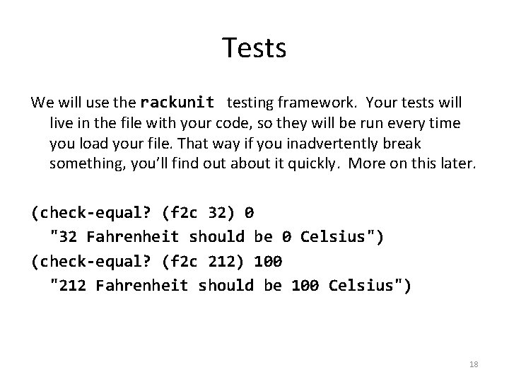 Tests We will use the rackunit testing framework. Your tests will live in the