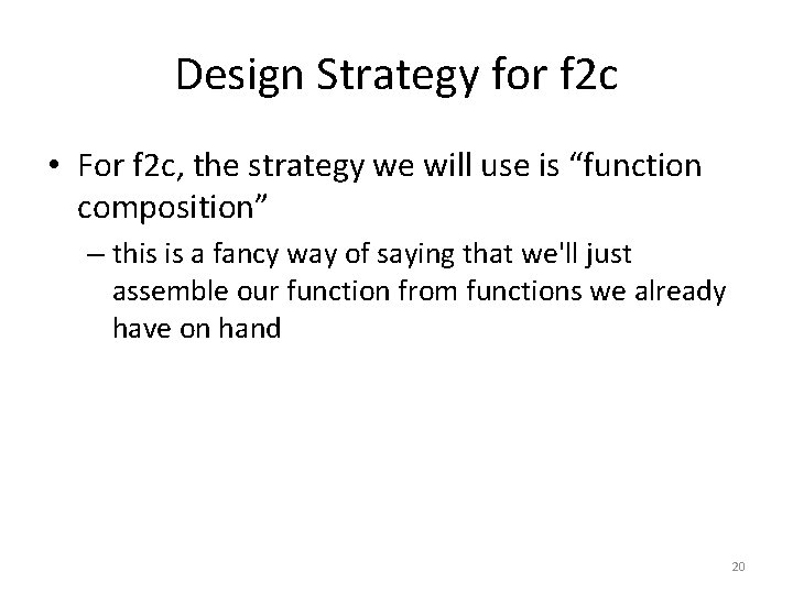Design Strategy for f 2 c • For f 2 c, the strategy we