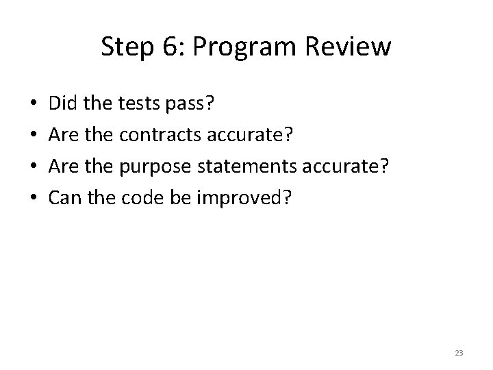 Step 6: Program Review • • Did the tests pass? Are the contracts accurate?