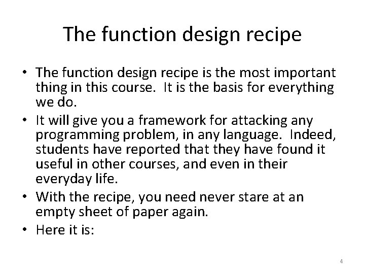 The function design recipe • The function design recipe is the most important thing