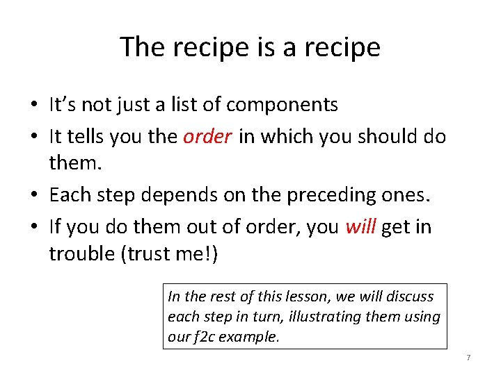 The recipe is a recipe • It's not just a list of components •