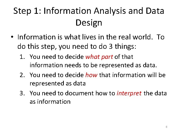 Step 1: Information Analysis and Data Design • Information is what lives in the