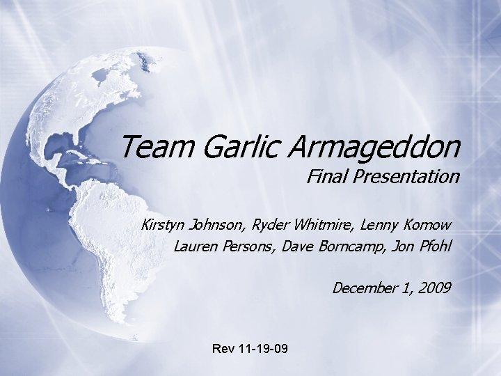 Team Garlic Armageddon Final Presentation Kirstyn Johnson, Ryder Whitmire, Lenny Komow Lauren Persons, Dave
