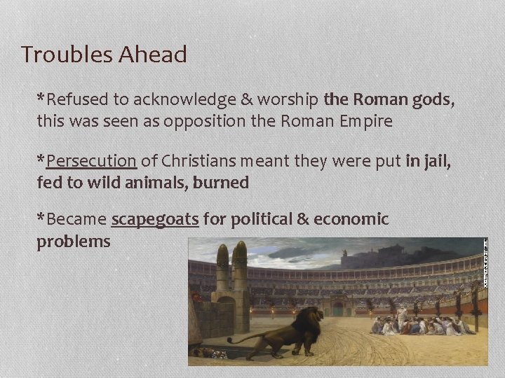 Troubles Ahead *Refused to acknowledge & worship the Roman gods, this was seen as