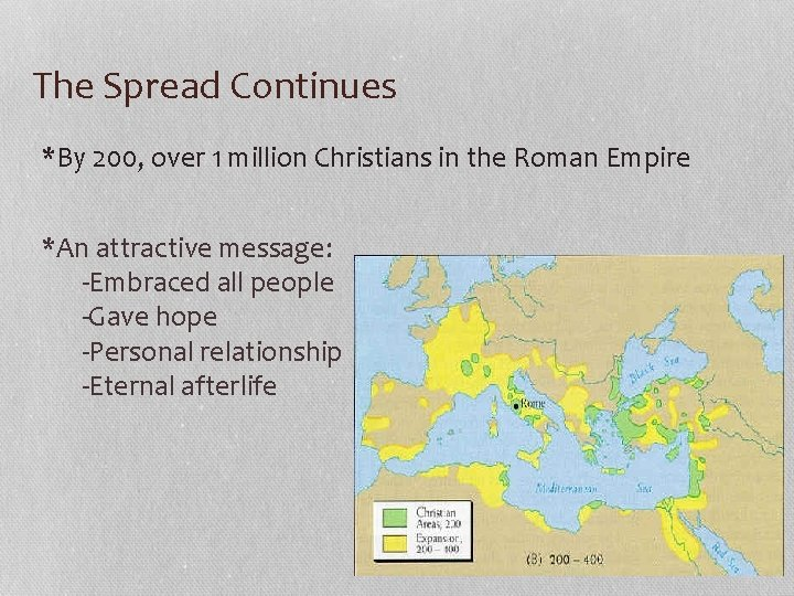 The Spread Continues *By 200, over 1 million Christians in the Roman Empire *An