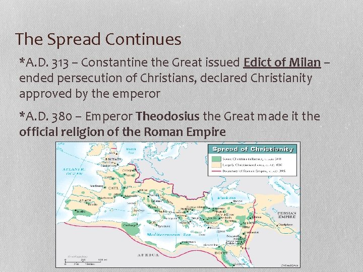 The Spread Continues *A. D. 313 – Constantine the Great issued Edict of Milan