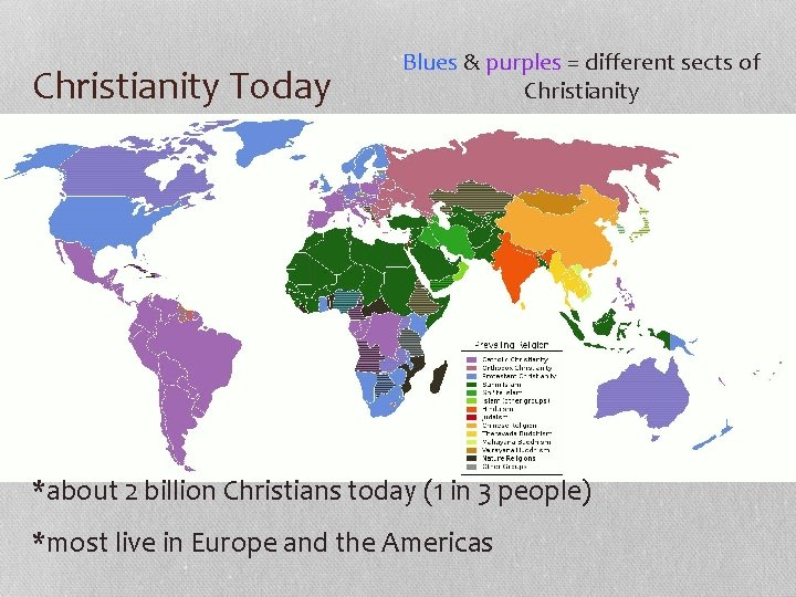 Christianity Today Blues & purples = different sects of Christianity *about 2 billion Christians
