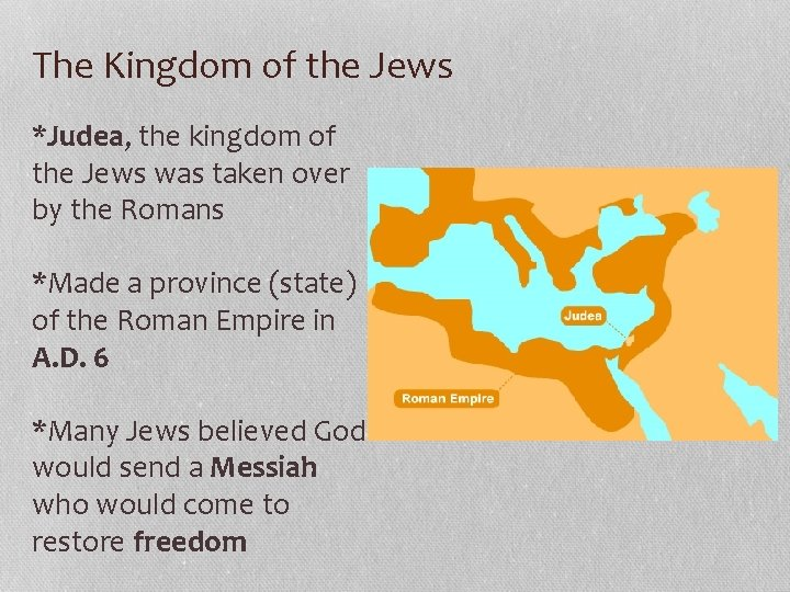 The Kingdom of the Jews *Judea, the kingdom of the Jews was taken over