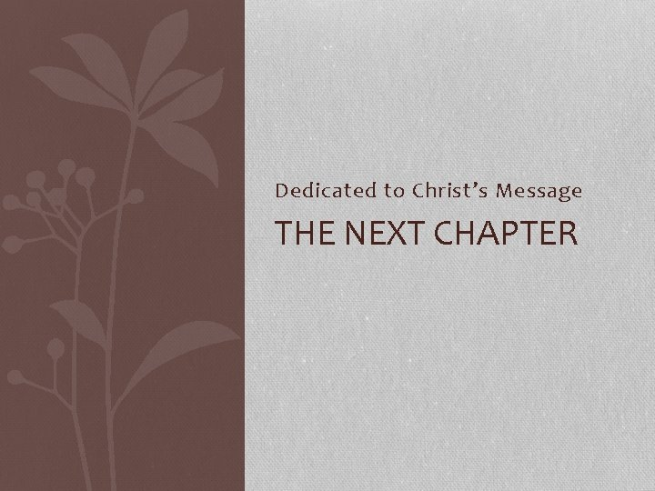 Dedicated to Christ's Message THE NEXT CHAPTER