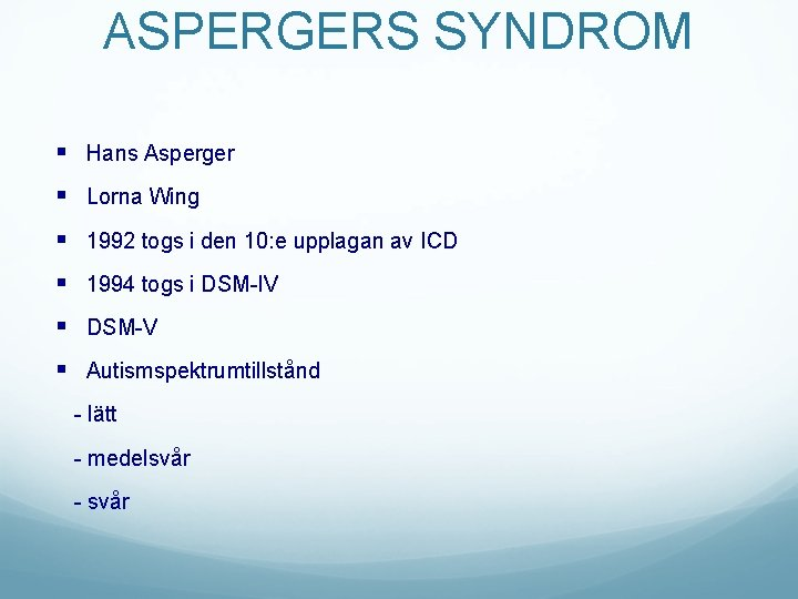 ASPERGERS SYNDROM § Hans Asperger § Lorna Wing § 1992 togs i den 10: